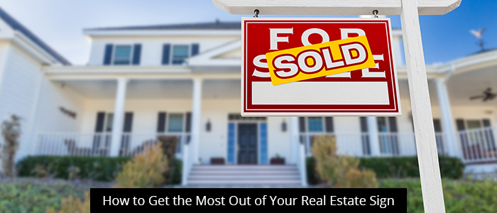 How to Get the Most Out of Your Real Estate Sign